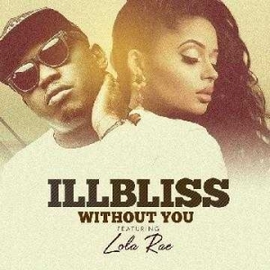 Illbliss - Without You ft Lola Rae